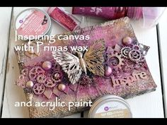 Inspiring Canvas -Prima acrylic paint and waxes