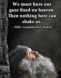 """We must have our gaze fixed on heaven. Then nothing here can shake us."" - Elder Amphilochios Makris"