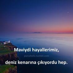 Maviydi hayallerimiz, deniz kenarına çıkıyordu hep. #sözler #anlamlısözler…