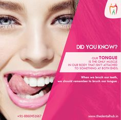 Did you know? Our tongue is the only muscle in our body that is not attached to something at both ends.  When we brush our teeth don't forget to brush our tongue also. For more interested facts about dentistry, stay connected with The Dental Hub #Tongue #Dentistry #OralHealth #Gum