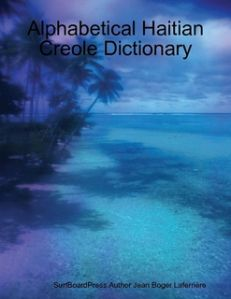 "AnnPaleKreyolAudio:Let's Speak Kreyol Audio, Koute Kreyol, Listen to Haitian Creole Online: Jean Boger Laferriere's New Bestselling Book ""Alph..."
