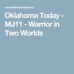 Oklahoma Today - MJ11 - Warrior in Two Worlds