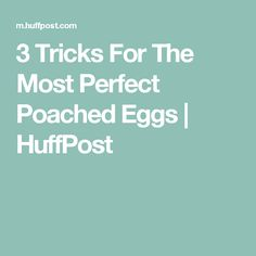 3 Tricks For The Most Perfect Poached Eggs | HuffPost