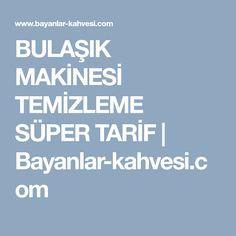 BULAŞIK MAKİNESİ TEMİZLEME SÜPER TARİF | Bayanlar-kahvesi.com