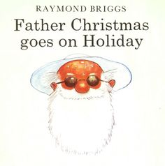 December 24th – Father Christmas Goes on Holiday by Raymond Briggs | tygertale