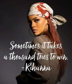 Quotes for Fun QUOTATION - Image : As the quote says - Description Sometimes it takes a thousand tries to win - Rihanna (song: wait your turn) Rhianna Quotes, Beyonce Quotes, Song Quotes, Life Quotes, Funny Quotes, Real Quotes, Rihanna Lyrics, Rihanna Meme, Senior Quotes