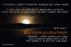 Rationalization is almost always used by a cheater or someone that is trying to deceive you.