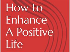 How To Enhance A Positive Life