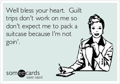 Guilt trips don't work on me. haha Sanford I can think of one person you could use this line on. Guilt Trips, Wine Quotes, Wine Sayings, E Cards, Someecards, Have Time, Laugh Out Loud, The Funny, I Laughed