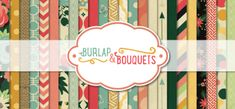 Burlap and Bouquets collection. New from Fancy Pants. Click to see more. (5/2014)