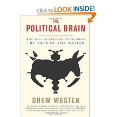 Drew Westen: The Political Brain: The Role of Emotion In Deciding the Fate of the Nation (read September, Date, Brain Drawing, Behavioral Science, Social Science, Brain Science, Psychology, My Books, This Book, Psicologia
