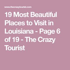 19 Most Beautiful Places to Visit in Louisiana - Page 6 of 19 - The Crazy Tourist