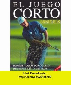 El Juego Corto (Spanish Edition) (9788479024833) Ernie Els, Steve Newell, Dave Cannon , ISBN-10: 8479024836  , ISBN-13: 978-8479024833 ,  , tutorials , pdf , ebook , torrent , downloads , rapidshare , filesonic , hotfile , megaupload , fileserve