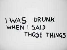 I was drunk.