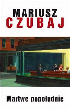 """Mariusz Czubaj, """"Martwe popołudnie"""", Albatros, Warszawa 2014. 350 stron"""