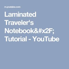 Laminated Traveler's Notebook/ Tutorial - YouTube