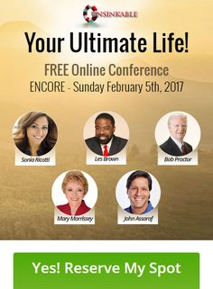 """Click [Visit] to Join life-changing event where five of the top motivational speakers on the planet come together in a powerful all-day global online conference, focused on one thing – YOU and how you can live """"Your Ultimate Life!"""" his exclusive event is hosted by """"Bounce Back"""" expert, Sonia Ricotti. She has gathered a top-tier list of experts that include Les Brown, Bob Proctor, John Assaraf and Mary Morrissey!"""