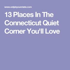 13 Places In The Connecticut Quiet Corner You'll Love