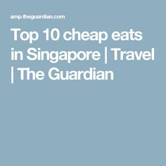 Top 10 cheap eats in Singapore | Travel | The Guardian