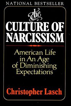 The Culture of Narcissism: American Life in an Age of Diminishing Expectations by Christopher Lasch