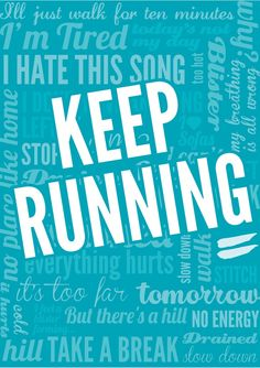 when everything tells you you have to stop... keep running!