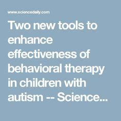 Two new tools to enhance effectiveness of behavioral therapy in children with autism -- ScienceDaily