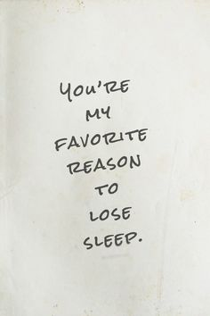 10 Signs He Loves You Truly Madly Deeply, she's my only reason to lose sleep