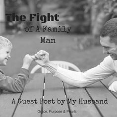 A Guest Post by My Husband. A letter to a father, from a father about the fight every family man must endure. #parenting #father #faith #family
