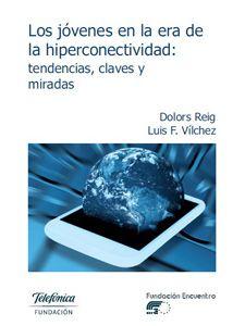 Los jóvenes en la era de la hiperconectividad: tendencias, claves y miradas por Dolors Reig y Luis F. Vilches