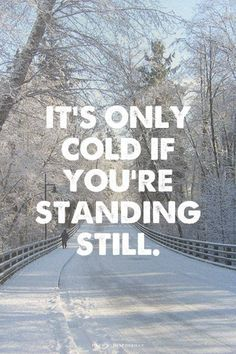It's only cold if you're standing still. Check out my post - Five Cold Weather R. - It's only cold if you're standing still. Check out my post – Five Cold Weather Running Tips. Cold Weather Quotes, Running In Cold Weather, Winter Running, Keep Running, Running Tips, Running Late, Trail Running, Fitness Motivation, Running Motivation
