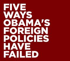5 Ways Obama's Foreign Policies Have Failed #politics #Obama