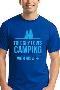 This Guy Loves Camping With His Wife | Tee Shirt Galaxy - Custom Sports Tees and Mugs Camping Shirt
