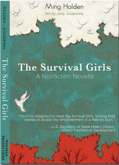Ming Holden's new non-fiction novella, Survival Girls, tells the story of Congolese refugee girls in the slums of Nairobi who use theater to tell their stories of survival. Her book traces her journey and the stories of the remarkable young women who joined her project. All proceeds of the book go to the Survival Girls themselves -- check it out via Amazon.