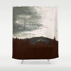 The Mountain Is Calling Shower Curtain There Are So Many And They Are All  So LOUD