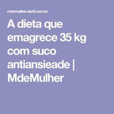 A dieta que emagrece 35 kg com suco antiansieade | MdeMulher
