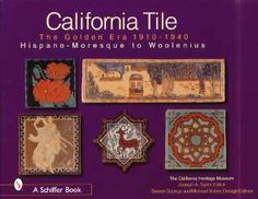 California Tile: The Golden Era 1910-1940 - Hispano-Moresque to Woolenius available from the California Heritage Museum.