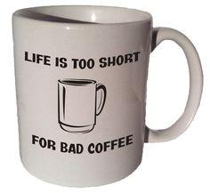 Life is too short for bad coffee 11 oz coffee tea mug by MrGoodMug, $14.99 ceramic coffee mug