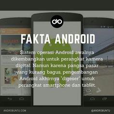 Salah satu fakta mengenai sistem operasi Android yaitu os ini awalnya dikembangkan untuk perangkat kamera digital, tapi karena pangsa pasar yang kurang bagus, akhirnya Android lebih fokus ke smartphone - Androbuntu.com