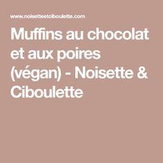 Muffins au chocolat et aux poires (végan) - Noisette & Ciboulette