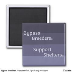 Bypass Breeders.  Support Shelters. 2 Inch Square Magnet