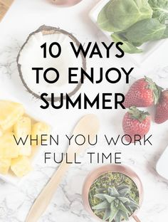 Don't let your day job ruin summer for you with these great 10 tips to enjoy…
