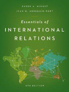 Essentials of International Relations (Sixth Edition): Karen A. Mingst, Ivan M. Arreguín-Toft: 9780393921953: Amazon.com: Books