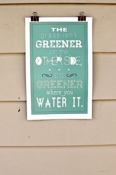 The grass is greener where you water it...so make more effort...  and your own yard will be AWESOME