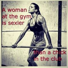 A woman at the gym is sexier than a chick in the club!