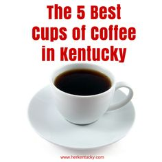 The 5 Best Cups of Coffee in Kentucky.png