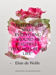 """I'm going to make everything around me beautiful - that will be my life"" ~ Elsie de Wolfe. Those of us in the event industry can relate! #eventprofs #wordsofwisdom"