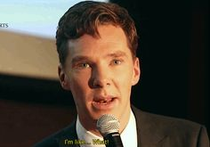 When I am talking and I hear someone talk about Benedict Cumberbatch