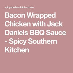 Bacon Wrapped Chicken with Jack Daniels BBQ Sauce - Spicy Southern Kitchen