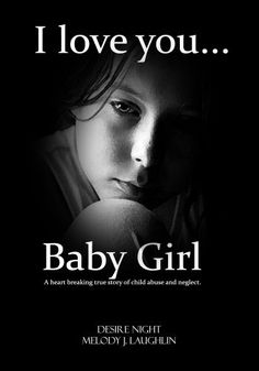 I Love You Baby Girl: A Heartbreaking True Story of Child Abuse (Not a Victim... But a Survivor) by Melody Laughlin, http://www.amazon.com/dp/B00B27Y6HI/ref=cm_sw_r_pi_dp_y8UArb0B958FB