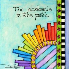 """""""The Obstacle Is The Path"""" by Debi Payne Designs Everything about this is great!"""